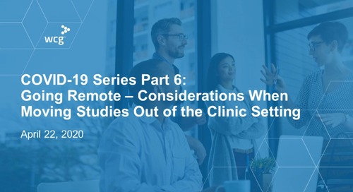 PART 6 - Going Remote During COVID-19: Considerations When Moving Studies Out of the Clinic Setting