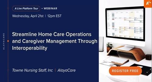 Streamline home care operations and caregiver management through interoperability - Live Platform Tour Webinar