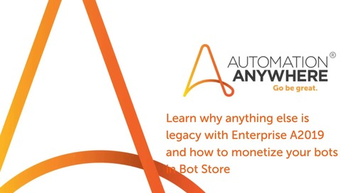Learn why anything else is legacy with A2019 and how to monetize your bots in Bot Store