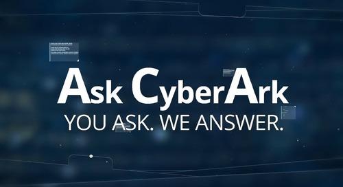 Ask CyberArk Video Podcast Episode 5