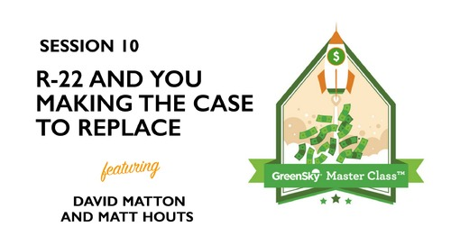 MasterClass | R-22 and You | Making the Case to Replace
