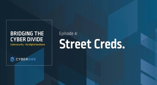 Bridging the Cyber Divide: Episode 4 – Street Creds