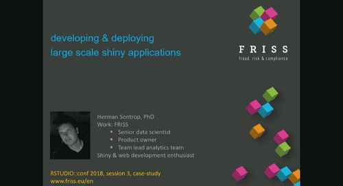 Developing and deploying large scale shiny applications – Herman Sontrop
