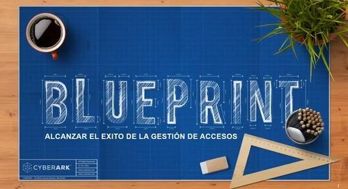 El modelo BluePrint de CyberArk Alcanzar el éxito de la Gestión de Acceso Privilegiado