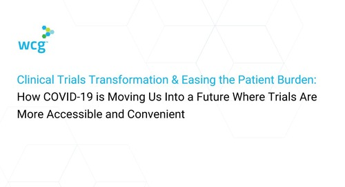 Clinical Trials Transformation & Easing the Patient Burden - How COVID-19 Is Moving Us Into A Future Where Trials Are More Accessible and Co