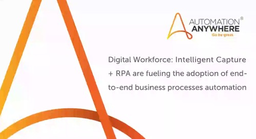 Digital Workforce: Intelligent Capture + RPA are fueling the adoption of end-to-end business processes automation