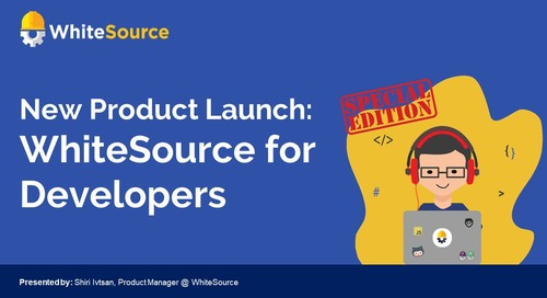 New Product Launch: WhiteSource for Developers