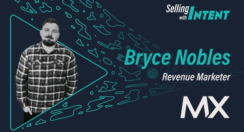 Selling with Intent featuring MX Revenue Marketer, Bryce Nobles