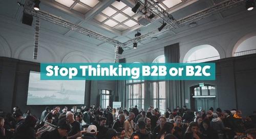 Stop Thinking B2B or B2C