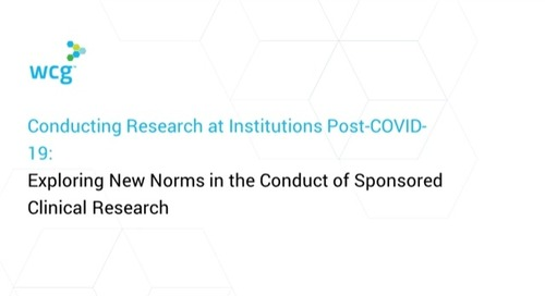 Conducting Research at Institutions Post-COVID-19 – Exploring New Norms in the Conduct of Sponsored Clinical Research