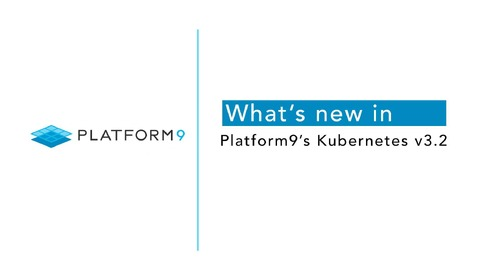 What's New in Platform9's Kubernetes v3.2?