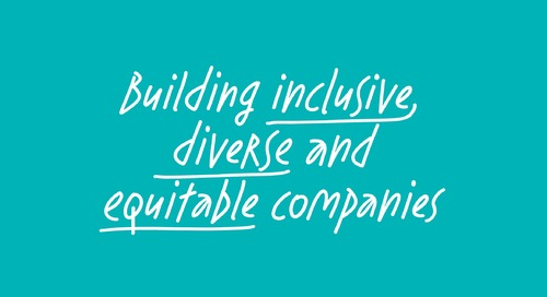 Building inclusive, diverse and equitable culture first companies in 2021