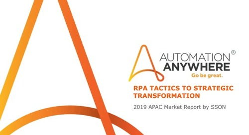 RPA Tactics to Strategic Transformation - 2019 APAC Market Report by SSON