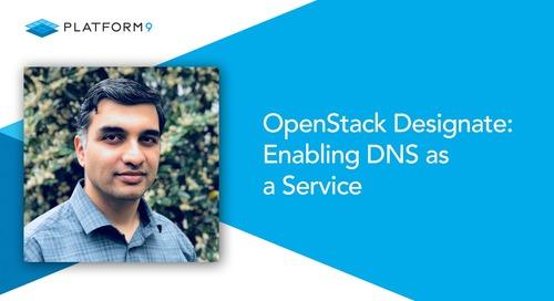OpenStack Designate: Enabling DNS as a Service