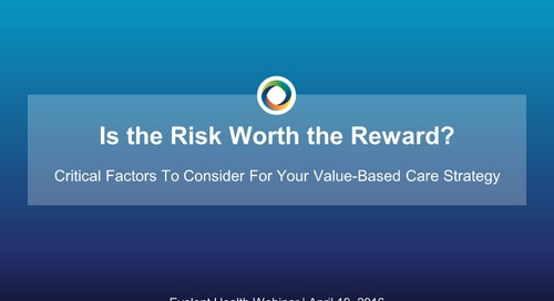 Is the Risk Worth the Reward? Critical Factors to Consider for Your Value-based Care Strategy