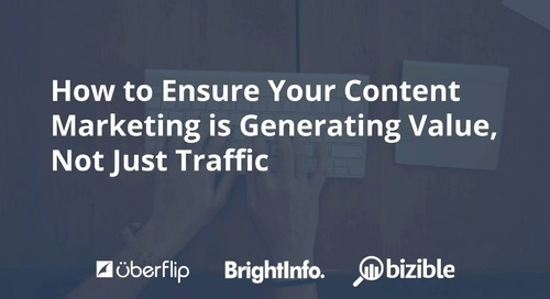 How To Ensure Your Content Marketing Is Generating Value, Not Just Traffic