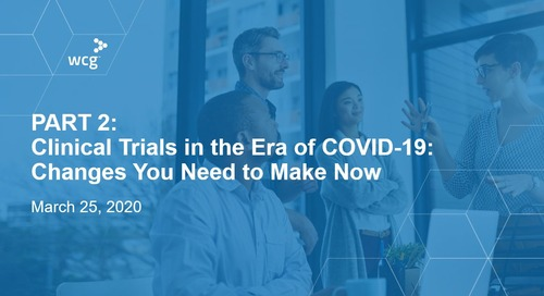 PART 2 - Clinical Trials in the Era of COVID-19: Changes You Need to Make Now