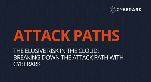 The Elusive Risk in the Cloud: Breaking Down the Attack Path with CyberArk Labs