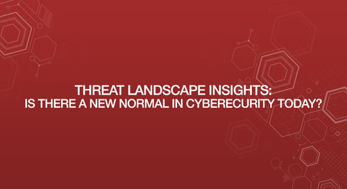 Threat Landscape Insights: Is There a New Normal in Cybersecurity Today?
