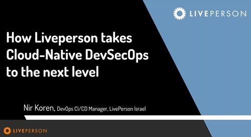 How LivePerson Takes Cloud-Native DevSecOps to the Next Level