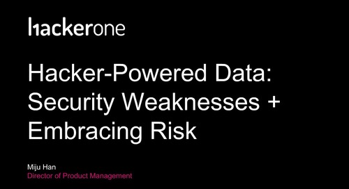 Hacker-Powered Data - Security Weaknesses and Embracing Risk with HackerOne
