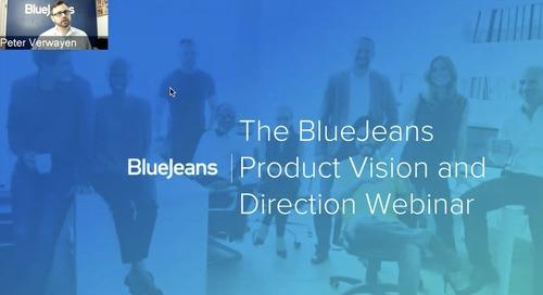 Webinar: BlueJeans Product Vision & Direction - April 2018