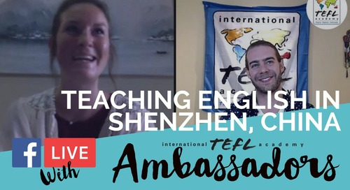 Teaching English in Shenzhen, China - TEFL Ambassador Facebook Live