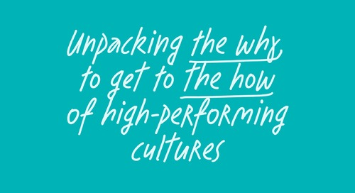 Unpacking the why to get to the how of high-performing cultures