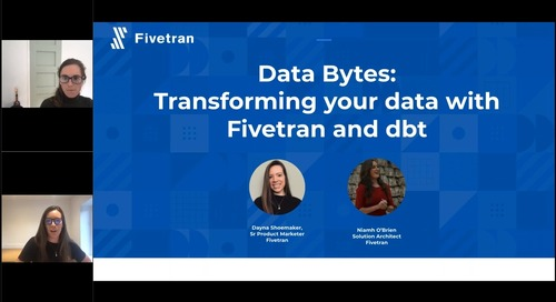 Data Bytes: Transforming your data with Fivetran and dbt