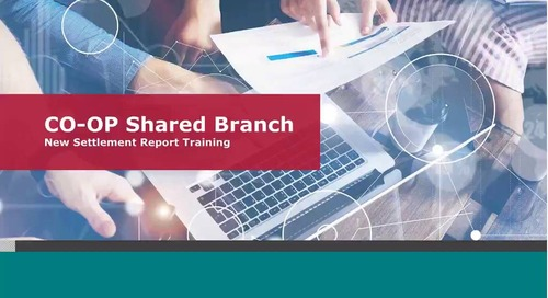 CO-OP Shared Branch: New Settlement Reports Training