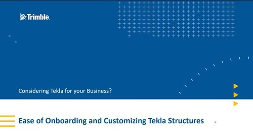 Ease of Onboarding and Customizing Tekla Structures