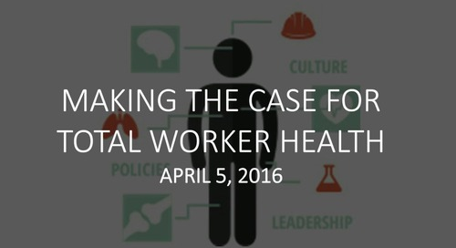 Making the Case for Total Worker Health