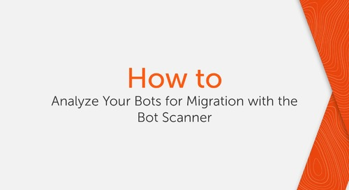 How to analyze your bots for migration with the Bot Scanner [Archived on April 2, 2021]