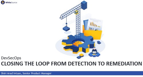 DevSecOps Closing the Loop from Detection to Remediation