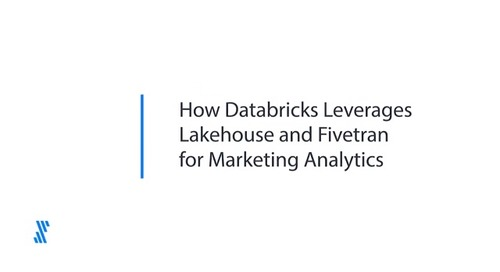 How Databricks Leverages Lakehouse and Fivetran for Marketing Analytics