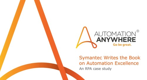 Symantec Writes the Book on Automation Excellence – An RPA Case Study