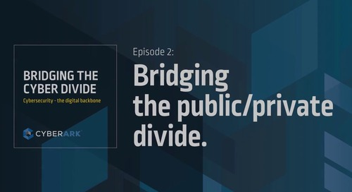 Bridging the Cyber Divide: Episode 2 - Bridging the Public/Private Divide