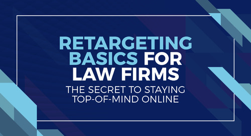 Retargeting Basics for Law Firms: The Secret to Staying Top-of-Mind Online