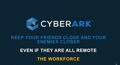 Securing Remote Workforce: Keep Friends Close & Enemies Closer – Session 1 of 3