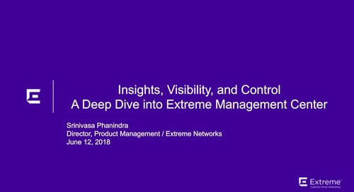 Insights, Visibility, and Control: A Deep Dive into Extreme Management Center