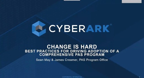 Change Is Hard – Best Practices for Driving Adoption of a Comprehensive Privileged Access Security (PAS) Program