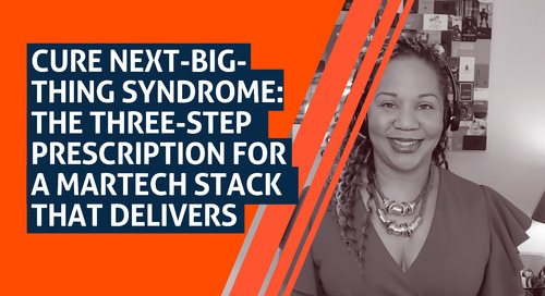 Cure Next-Big-Thing Syndrome: The Three-Step Prescription for a MarTech Stack that Delivers (MarTech 2020)