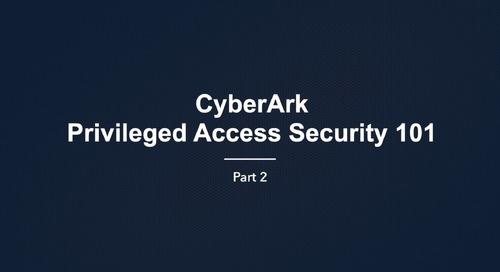 CyberArk Privileged Access Security 101 Pt. 2