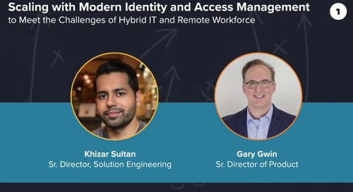 Scaling with Modern Identity and Access Management to Meet the Challenges of Hybrid IT and Remote Workforce