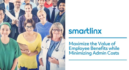 Maximize the Value of Employee Benefits While Minimizing Admin Costs