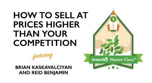 MasterClass | How To Sell at Prices Higher Than Your Competition | Brian Kaskavalciyan and Reid Benjamin