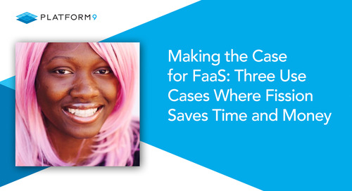 Making the Case for FaaS: Three Use Cases Where Fission Saves Time and Money