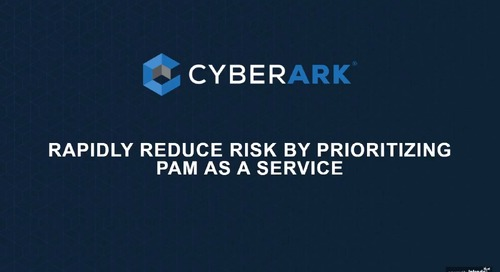 Rapidly Reduce Risk By Prioritizing PAM as a Service
