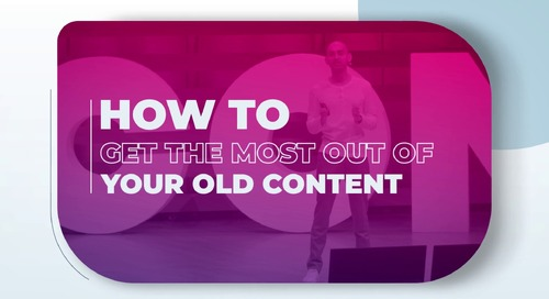 How to Make the Most of Your Old Content