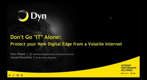 "Don't Go ""IT"" Alone:  Protect Your New Digital Edge From A Volatile Internet"